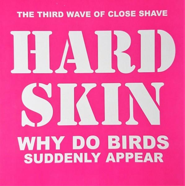 Hard Skin – why do birds suddenly appear - LP
