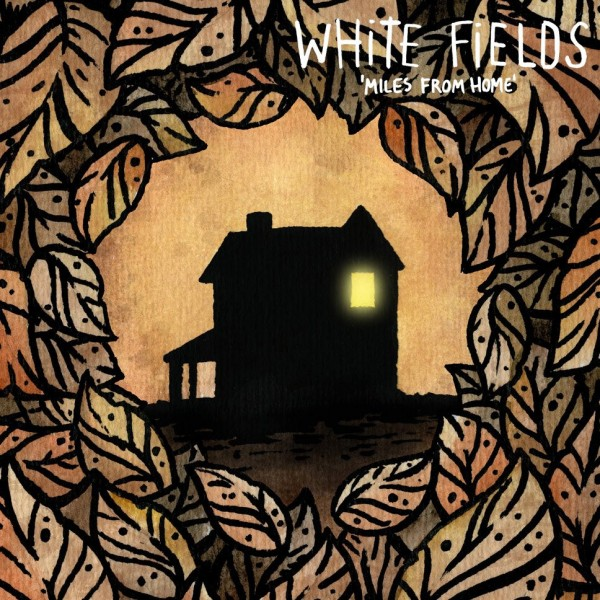 White Fields – Miles From Home